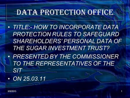 8/9/20151 DATA PROTECTION OFFICE TITLE:- HOW TO INCORPORATE DATA PROTECTION RULES TO SAFEGUARD SHAREHOLDERS' PERSONAL DATA OF THE SUGAR INVESTMENT TRUST?
