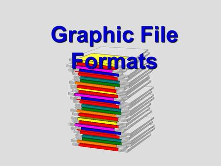 Graphic File Formats. Objectives Understand the difference between two major categories of computer graphic images Investigate the differences between.