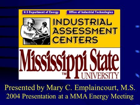 Presented by Mary C. Emplaincourt, M.S. 2004 Presentation at a MMA Energy Meeting.