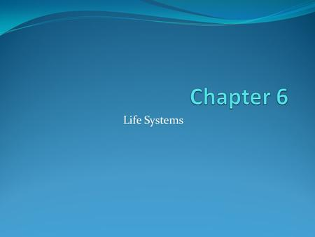 Chapter 6 Life Systems.