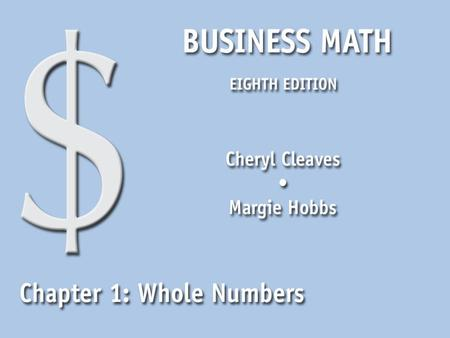 Business Math, Eighth Edition Cleaves/Hobbs © 2009 Pearson Education, Inc. Upper Saddle River, NJ 07458 All Rights Reserved Learning Objectives Read whole.