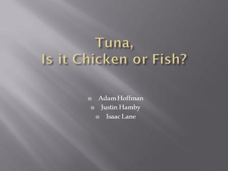  Adam Hoffman  Justin Hamby  Isaac Lane.  In the tuna category, all evidence indicates that Starkist is in complete control of the category.  They.