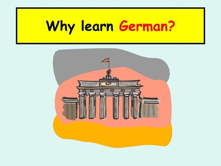 Why learn German?. German is spoken by 120 million people in Europe as their mother tongue. That's a quarter of all Europeans!