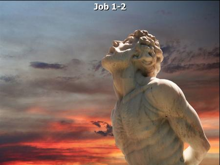 Job 1-2. Job 1:1 There was a man in the land of Uz, whose name was Job; and that man was blameless and upright, and one who feared God and shunned evil.
