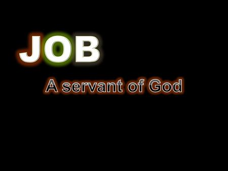"Job 1:8 ""Then the LORD said to Satan, Have you considered My servant Job, that there is none like him on the earth, a blameless and upright man, one."
