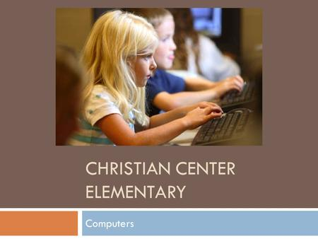 CHRISTIAN CENTER ELEMENTARY Computers. Computer Lab Update  Updates to our computer lab will be happening mid-February (during President's Day Break).