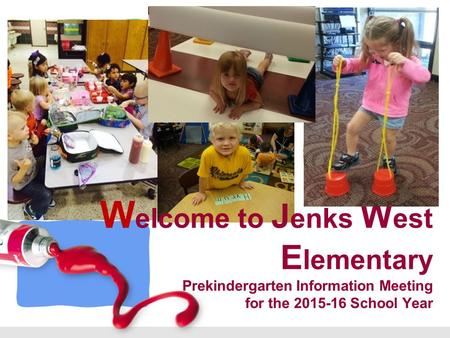 L/O/G/O W elcome to J enks W est E lementary Prekindergarten Information Meeting for the 2015-16 School Year.