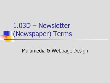 1.03D – Newsletter (Newspaper) Terms Multimedia & Webpage Design.