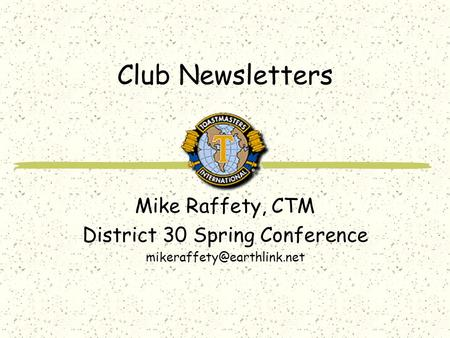Club Newsletters Mike Raffety, CTM District 30 Spring Conference