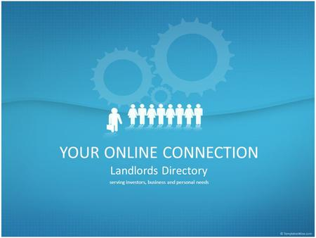 YOUR ONLINE CONNECTION Landlords Directory serving investors, business and personal needs.