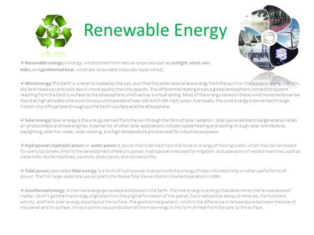 Renewable Energy  Renewable energy; is energy, which comes from natural resources such as sunlight, wind, rain, tides, and geothermal heat, which are.