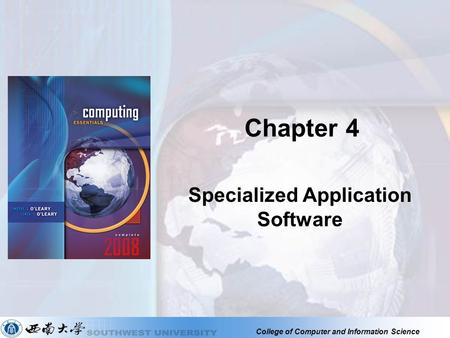 College of Computer and Information Science Chapter 4 Specialized Application Software.