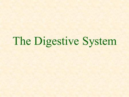 The Digestive System. Learning Objectives List the three types of digestive systems for animals. Describe the function of the digestive system. Name the.