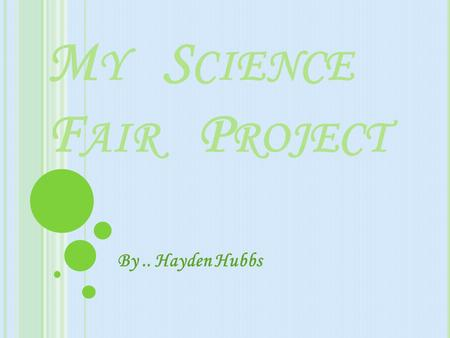 M Y S CIENCE F AIR P ROJECT By.. Hayden Hubbs B IG Q UESTION My big question is if I put a homemade hamburger and a McDonalds hamburger which one will.