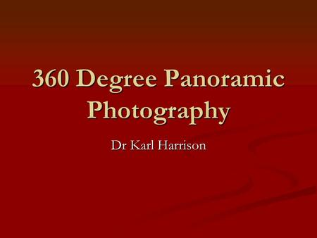 360 Degree Panoramic Photography Dr Karl Harrison.