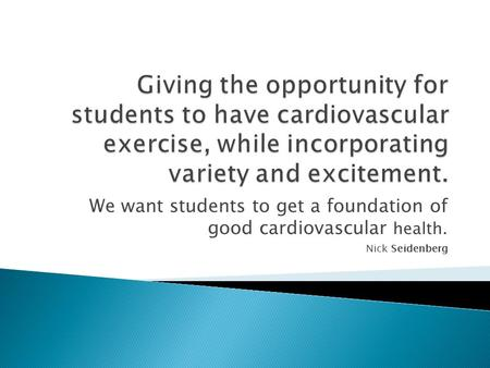 We want students to get a foundation of good cardiovascular health. Nick Seidenberg.