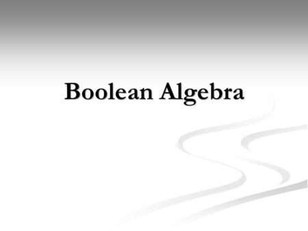 "Boolean Algebra. Introduction 1854: Logical algebra was published by George Boole  known today as ""Boolean Algebra"" 1854: Logical algebra was published."