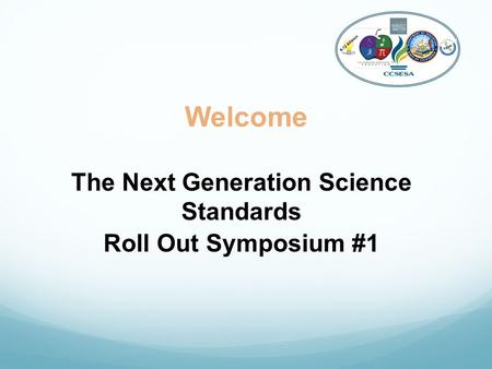Welcome The Next Generation Science Standards Roll Out Symposium #1 K-12 Alliance.