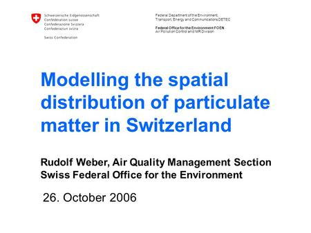 Federal Department of the Environment, Transport, Energy and Communications DETEC Federal Office for the Environment FOEN Modelling the spatial distribution.