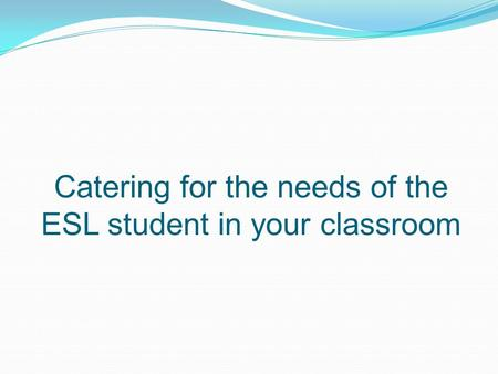 Catering for the needs of the ESL student in your classroom.