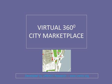 VIRTUAL 360 0 CITY MARKETPLACE Developed by URENIO Research – www.urenio.org.