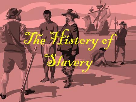 "The History of Slavery. Slavery is a VERY old practice, and although most people in America think of the enslavement of black Africans when the word ""slavery"""