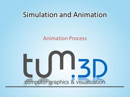 Computer graphics & visualization Animation Process.