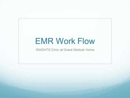 EMR Work Flow KNIGHTS Clinic at Grace Medical Home.