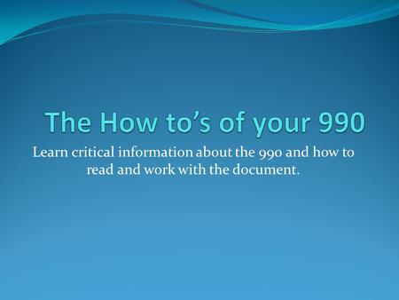 Learn critical information about the 990 and how to read and work with the document.