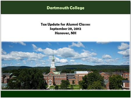 Tax Update for Alumni Classes September 29, 2012 Hanover, NH Dartmouth College.