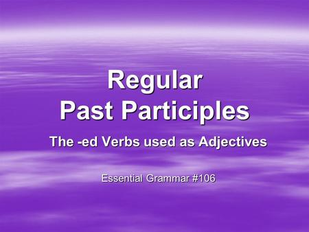 Regular Past Participles The -ed Verbs used as Adjectives Essential Grammar #106.