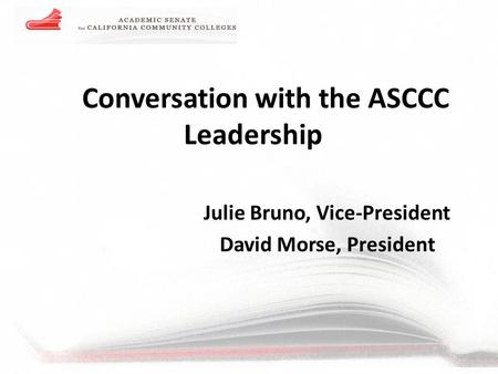 Conversation with the ASCCC Leadership Julie Bruno, Vice-President David Morse, President.