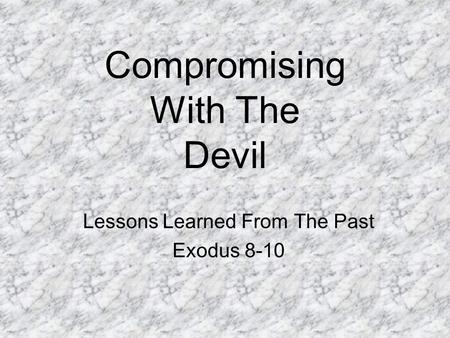 Compromising With The Devil Lessons Learned From The Past Exodus 8-10.