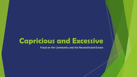 Capricious and Excessive Fraud on the Community and the Reconstituted Estate.