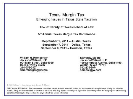 <strong>Texas</strong> Margin Tax Emerging Issues in <strong>Texas</strong> State Taxation The University <strong>of</strong> <strong>Texas</strong> School <strong>of</strong> Law 5th Annual <strong>Texas</strong> Margin Tax Conference September 1, 2011.