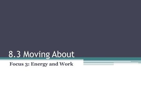 8.3 Moving About Focus 3: Energy and Work. Outcomes 26. Define the law of conservation of energy 27. Identify that a moving object possesses kinetic energy.