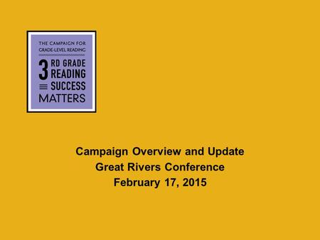 Campaign Overview and Update Great Rivers Conference February 17, 2015.