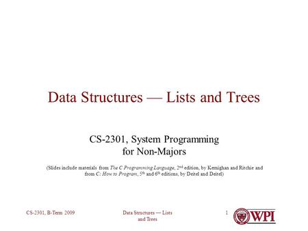 Data Structures — Lists and Trees CS-2301, B-Term 20091 Data Structures — Lists and Trees CS-2301, System Programming for Non-Majors (Slides include materials.