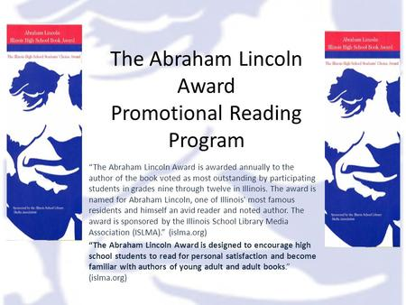 "The Abraham Lincoln Award Promotional Reading Program ""The Abraham Lincoln Award is awarded annually to the author of the book voted as most outstanding."