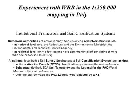 Experiences with WRB in the 1:250,000 mapping in Italy Institutional Framework and Soil Classification Systems Numerous authorities are active in many.