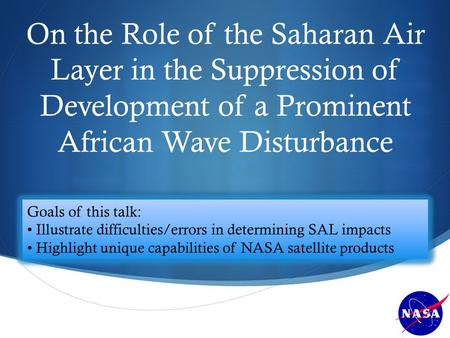 On the Role of the Saharan Air Layer in the Suppression of Development of a Prominent African Wave Disturbance Scott A. Braun NASA/GSFC.