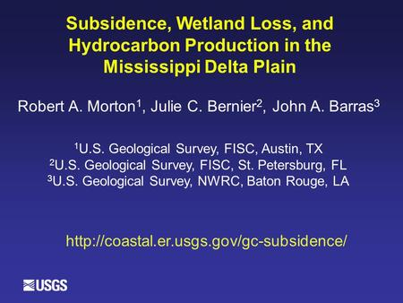 Subsidence, Wetland Loss, and Hydrocarbon Production in the Mississippi Delta Plain Robert A. Morton 1, Julie C. Bernier 2, John A. Barras 3 1 U.S. Geological.
