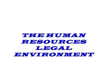 THE HUMAN RESOURCES LEGAL ENVIRONMENT. Environmental Forces Business Environment Task Environment Competitive Forces in the Task Environment Technological.