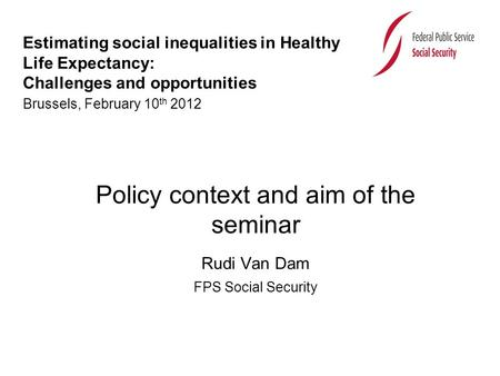 Estimating social inequalities in Healthy Life Expectancy: Challenges and opportunities Brussels, February 10 th 2012 Policy context and aim of the seminar.