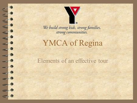 YMCA of Regina Elements of an effective tour. Step 1 - Introduction 4 Friendly Greeting 4 Introduce yourself 4 Personalize your tour - ask questions 4.