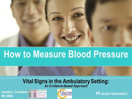 Click to edit Master title style How to Measure Blood Pressure Vital Signs in the Ambulatory Setting: An Evidence-Based Approach Cecelia L. Crawford RN,