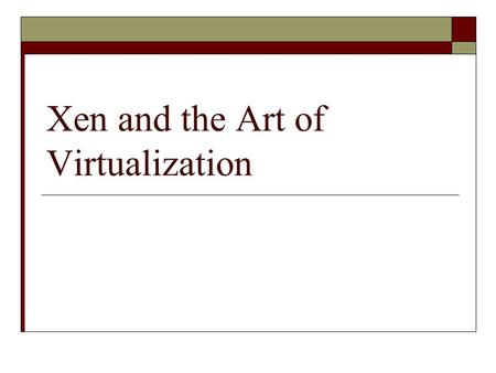 Xen and the Art of Virtualization. Introduction  Challenges to build virtual machines Performance isolation  Scheduling priority  Memory demand  Network.