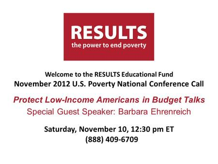 Welcome to the RESULTS Educational Fund November 2012 U.S. Poverty National Conference Call Protect Low-Income Americans in Budget Talks Special Guest.