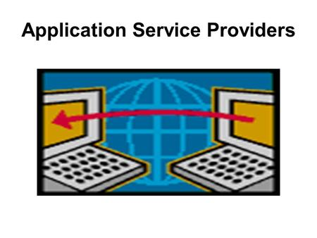 Application Service Providers. Introduction Application Service Provider or (ASP) has a significant placement in the business world. ASP provides customers.