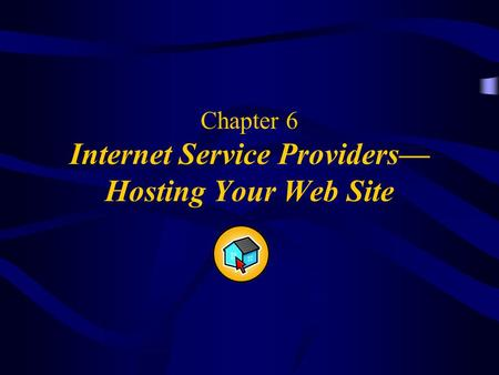 Chapter 6 Internet Service Providers— Hosting Your Web Site.